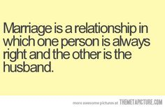 Marriage defined. Haha!  Can't help I'm always right!