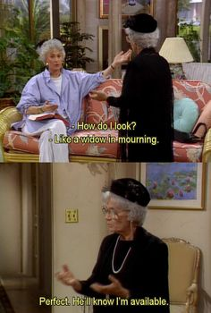 Golden Girls. Sophia: Perfect. He'll know I'm available.
