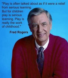 """""""Play is often talked about as if it were a relief from serious learning. But for children play is serious learning. Play is really the work of childhood. Rogers So important for child development Mr Rogers Quote, Great Quotes, Inspirational Quotes, Epic Quotes, Deep Quotes, Awesome Quotes, Meaningful Quotes, Daily Quotes, True Quotes"""