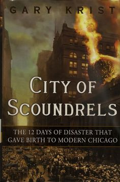 Adding this to my reading list! Gary Krist. City of Scoundrels: The 12 Days of Disaster that Gave Birth to Modern Chicago