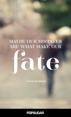 Maybe our mistakes are what make our fate