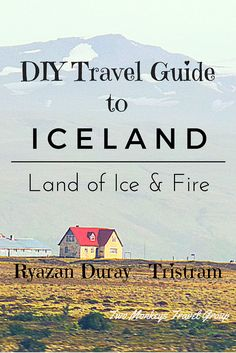 Iceland : The Land of Ice and Fire - DIY Travel Guide
