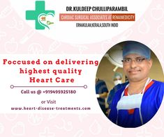 Get your heart treatment done by the top heart specialist of India. Dr. Kuldeep Chulliparambil is well known for his expertise in cardiology. Click here: http://www.heart-disease-treatments.com/about-our-doctor.php