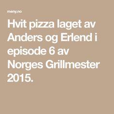 Hvit pizza laget av Anders og Erlend i episode 6 av Norges Grillmester 2015.