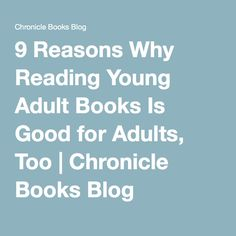 9 Reasons Why Reading Young Adult Books Is Good for Adults, Too | Chronicle Books Blog