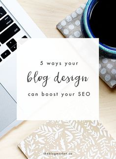 5 Ways Your Blog Design Can  Boost Your SEO | The Blog Market