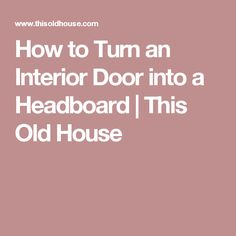 How to Turn an Interior Door into a Headboard | This Old House