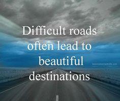 Difficult roads often lead to beautiful destinations! #TrueStory