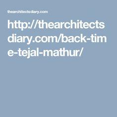 http://thearchitectsdiary.com/back-time-tejal-mathur/