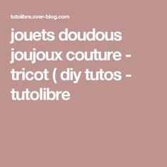jouets doudous joujoux couture - tricot ( diy tutos - tutolibre