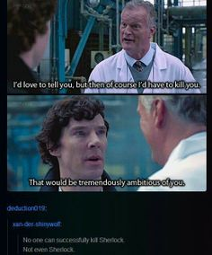 NOT EVEN SHERLOCK... that just gives me the idea that he has attempted suicide. I mean, I figured, but the idea makes my heart hurt.