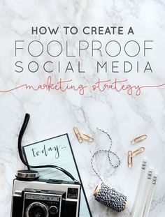 How to Create a Foolproof Social Media Marketing Strategy