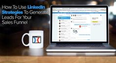 How To Use LinkedIn Strategies To Generate Leads For Your Sales Funnel - ClickFunnels