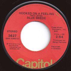 Hooked On A Feeling / Blue Swede / #1 on Billboard 1974