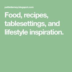 Food, recipes, tablesettings, and lifestyle inspiration.