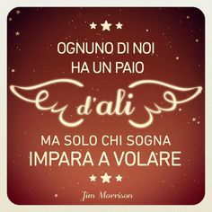 """""""Each of us has a pair of wings, but only those who dream learn to fly"""" - Jim Morrison"""