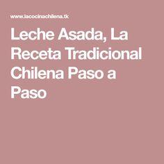 Leche Asada, La Receta Tradicional Chilena Paso a Paso