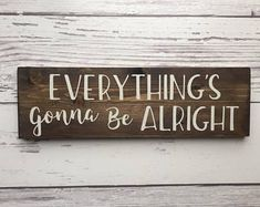 Everythings gonna be alright sign, Kenny Chesney song sign, Kenny Chesney sign, kenny chesney everythings gonna be alright David Lee Murphy