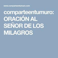 comparteentumuro: ORACIÓN AL SEÑOR DE LOS MILAGROS