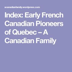Index: Early French Canadian Pioneers of Quebec « A Canadian Family Pioneer Foods, Family Tree Worksheet, Winning Lottery Numbers, Early French, Canadian History, Family Roots, Family Search, Family Genealogy, Travel Oklahoma