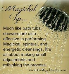 Much like bath tubs, showers are also effective in performing Magickal, spiritual, and energetic cleansing.