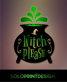 """Halloween svg cut file """"Witch Please"""". Vector halloween clipart, witch svg, cauldron svg, halloween wording.  It is cuttable - svg file for Cricut and Silhouette dxf. It's also printable - suits for home custom printers - png, pdf files."""