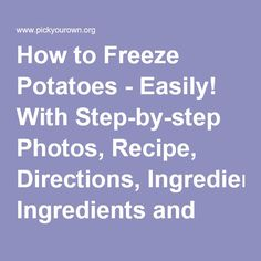 How to Freeze Potatoes - Easily! With Step-by-step Photos, Recipe, Directions, Ingredients and Costs