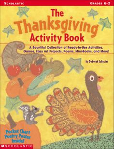 The Thanksgiving Activity Book; Holiday; Scholastic Digital Curriculum; Help children make a personal connection with this harvest holiday and learn about its history! Teach about the Pilgrims, the Mayflower, and the First Thanksgiving with the Sail on the Mayflower board game, Thanksgiving Memories Mini-Book, Fact or Folklore Riddles, moveable Perky Turkey, a read-aloud play, easy art activities, poems, songs, and literature and computer links.