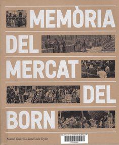 Guàrdia i Bassols, Manuel; Oyón, José Luis --- Memòria del Mercat del Born --- Barcelona: Ajuntament de Barcelona, Institut de Cultura: El Born Centre de Cultura i Memòria [2017]
