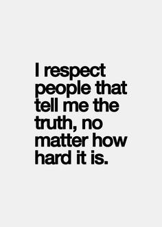 Respect when people tell you truths. Thank them for their honesty and bravery. They let you know those truths of unknown lies. That is reality. That is truth. Inspirational Quotes Pictures, Great Quotes, Quotes To Live By, Me Quotes, Motivational Quotes, Positive Quotes, Honesty Quotes, The Words, Beautiful Words