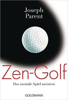 Zen-Golf: Das mentale Spiel meistern: Amazon.de: Joseph Parent, Margarethe Randow-Tesch: Bücher