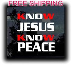 know jesus know peace stickers for cars  http://customstickershop.com