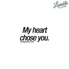"""My heart chose you."" 