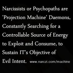 Narcissistic 'Projection Machine' Terminator Daemons. #NPD #Narcissist #Sociopath #Psychopath #PerniciousAbuse #SystematicEmotionalAbuse #Sadistic #Parasitic #Vampiric #Demonic #Satanic #Lunatic #Cunning #Predator #Callous #Terminator #Skynet #Machine #Haughty #Evil #Borg #NarcHiveMind #Coward