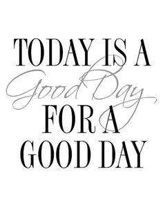 Today is a Good Day For A Good Day, Printable Art, Inspirational Print,Typography Quote, Home Decor, Motivational Poster, Wall Art This is a digital file, ready for instant download. It can be printed on your own computer, by your local print/photo shop,or have it printed online.  Your file will contain a high resolution .jpg which will produce an excellent quality print up to 16 x 20.  Your print shop will be able to adjust the size down, if you want a smaller print, or if you are print...