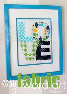 Easy Fabric Word Art - could also use scrapbook paper and spray adhesive rather than fabric!