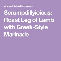 Scrumpdillyicious: Roast Leg of Lamb with Greek-Style Marinade More