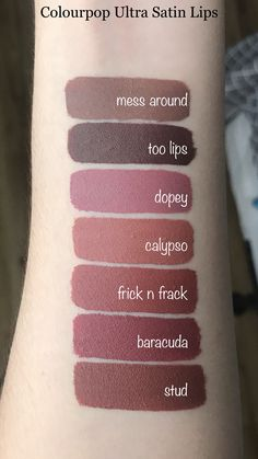 Colourpop Ultra satin lips. mess around, too lips, dopey, calypso, frick n frack, baracuda, stud.