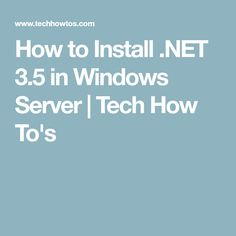How to Install .NET 3.5 in Windows Server   Tech How To's