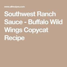 Southwest Ranch Sauce - Buffalo Wild Wings Copycat Recipe