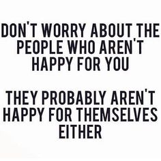 Very true. Often when people are miserable, they can't be happy for others.
