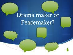 Drama Maker or Peacemaker?