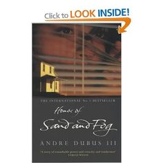House of Sand and Fog - Andre Dubus III- Another AMAZING work of fiction!