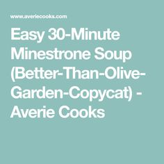 Easy 30-Minute Minestrone Soup (Better-Than-Olive-Garden-Copycat) - Averie Cooks