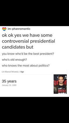 Hamilton. Lin Manuel Miranda, rap your way into the whitehouse! (please?)