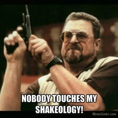 Nobody touches my Shakeology