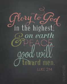 """""""Glory to #God in the highest, and on earth peace, good will toward men."""" #Luke 2:14 #Quotes"""