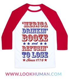 """Get your 'merican pride on while you celebrate america's ass kicking ways while drinking a beer with this design that says """"'Merica: Drinkin' Booze And Refusin' To Lose Since 1776""""."""