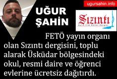 Uğur Şahin FETÖ dergisi Sızıntı'yı her ay toplu olarak satın alıp dağıtmıştır.