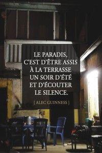 Le paradis c'est d'être assis à la terrasse un soir d'été et d'écouter le silence